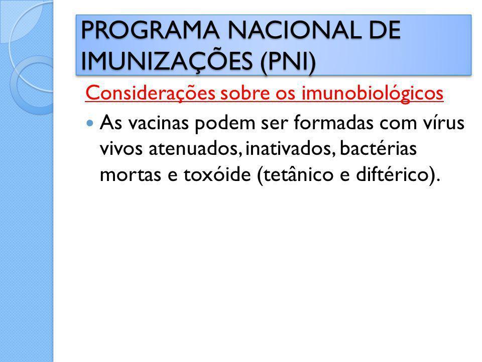 Considerações sobre os imunobiológicos As vacinas podem ser formadas com vírus vivos atenuados, inativados, bactérias mortas e toxóide (tetânico e dif