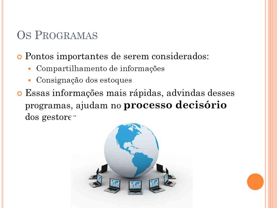 O S P ROGRAMAS Pontos importantes de serem considerados: Compartilhamento de informações Consignação dos estoques Essas informações mais rápidas, advi