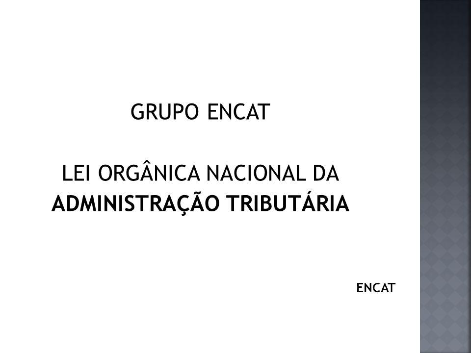 GRUPO ENCAT LEI ORGÂNICA NACIONAL DA ADMINISTRAÇÃO TRIBUTÁRIA ENCAT