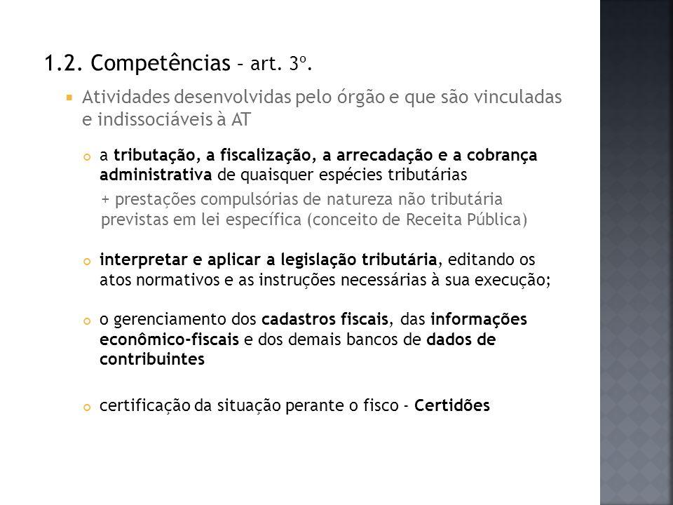 1.2. Competências – art. 3º. Atividades desenvolvidas pelo órgão e que são vinculadas e indissociáveis à AT a tributação, a fiscalização, a arrecadaçã