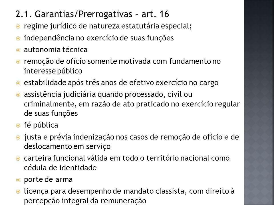 2.1. Garantias/Prerrogativas – art. 16 regime jurídico de natureza estatutária especial; independência no exercício de suas funções autonomia técnica