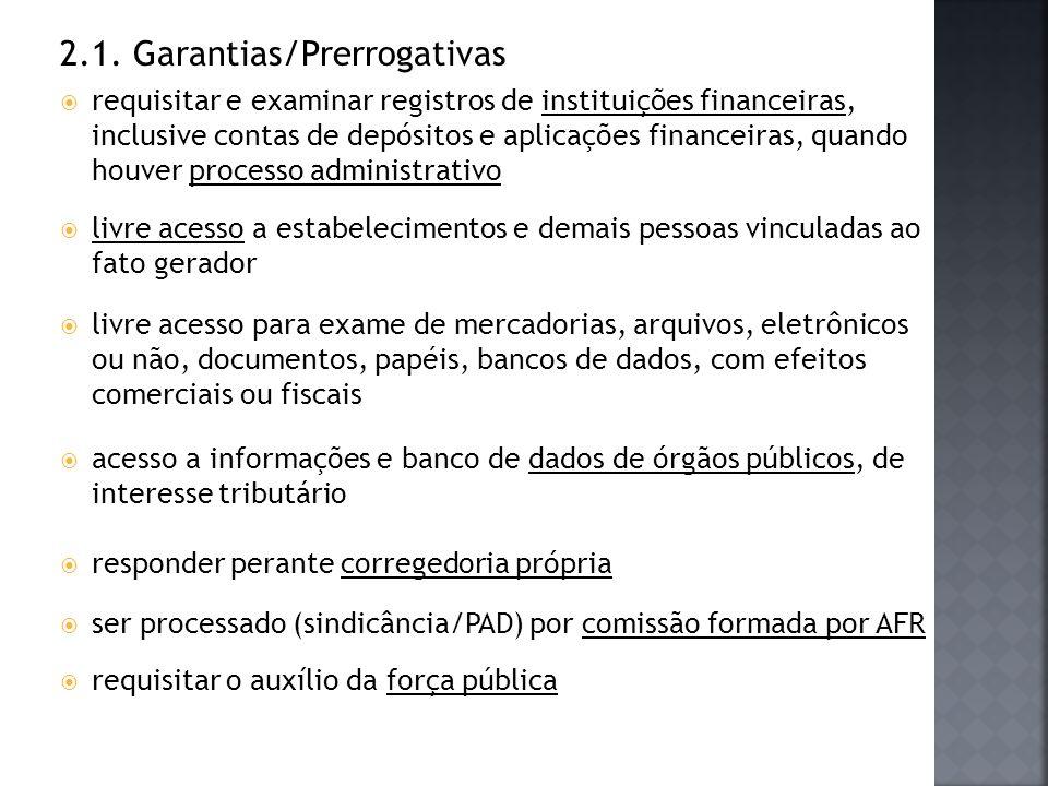2.1. Garantias/Prerrogativas requisitar e examinar registros de instituições financeiras, inclusive contas de depósitos e aplicações financeiras, quan