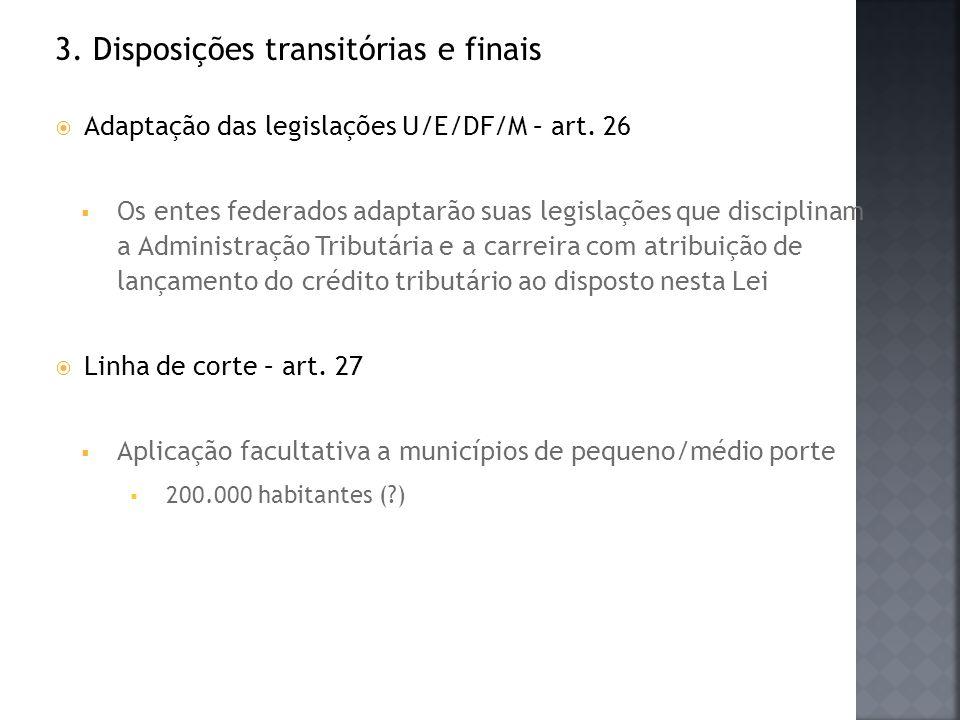 3. Disposições transitórias e finais Adaptação das legislações U/E/DF/M – art. 26 Os entes federados adaptarão suas legislações que disciplinam a Admi