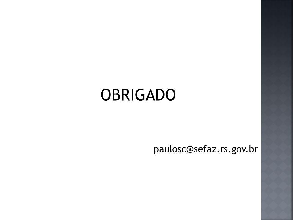 OBRIGADO paulosc@sefaz.rs.gov.br