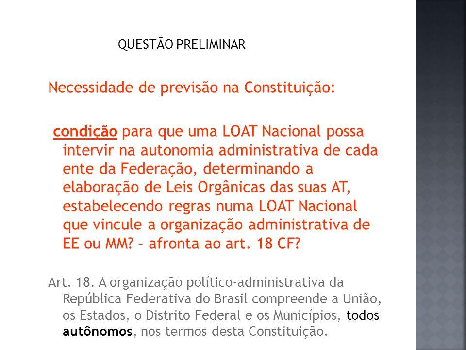 QUESTÃO PRELIMINAR Necessidade de previsão na Constituição: condição para que uma LOAT Nacional possa intervir na autonomia administrativa de cada ent