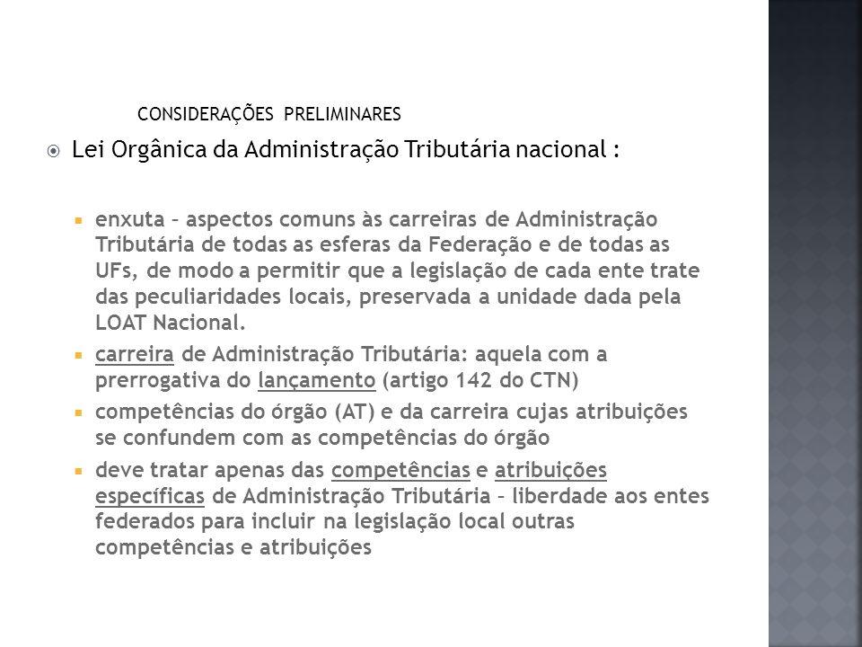 CONSIDERAÇÕES PRELIMINARES Lei Orgânica da Administração Tributária nacional : enxuta – aspectos comuns às carreiras de Administração Tributária de to