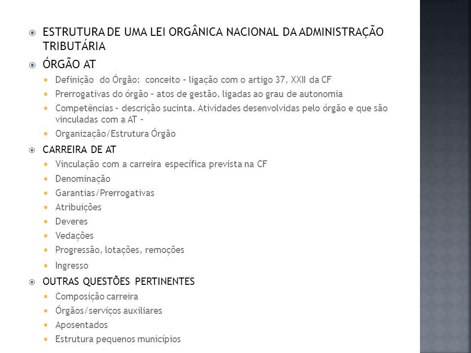 ESTRUTURA DE UMA LEI ORGÂNICA NACIONAL DA ADMINISTRAÇÃO TRIBUTÁRIA ÓRGÃO AT Definição do Órgão: conceito – ligação com o artigo 37, XXII da CF Prerrog