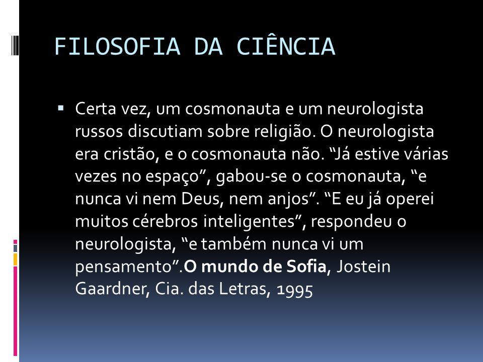 FILOSOFIA DA CIÊNCIA Certa vez, um cosmonauta e um neurologista russos discutiam sobre religião. O neurologista era cristão, e o cosmonauta não. Já es