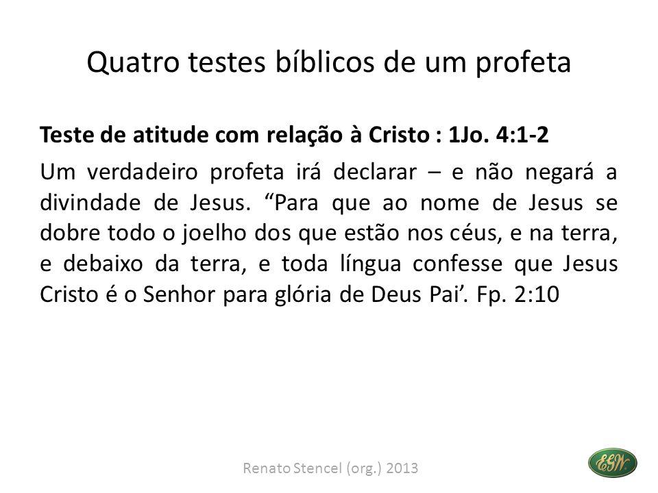 Quatro testes bíblicos de um profeta Teste de atitude com relação à Cristo : 1Jo. 4:1-2 Um verdadeiro profeta irá declarar – e não negará a divindade