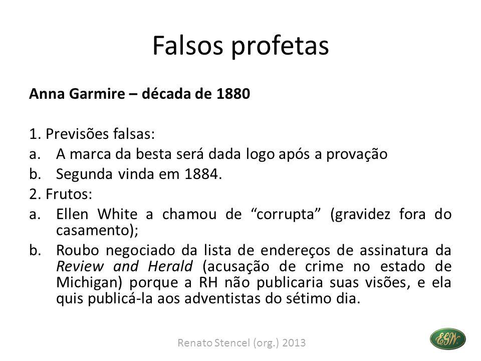 Falsos profetas Anna Garmire – década de 1880 1. Previsões falsas: a.A marca da besta será dada logo após a provação b.Segunda vinda em 1884. 2. Fruto
