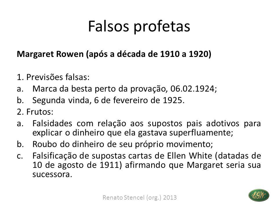 Falsos profetas Margaret Rowen (após a década de 1910 a 1920) 1. Previsões falsas: a.Marca da besta perto da provação, 06.02.1924; b.Segunda vinda, 6