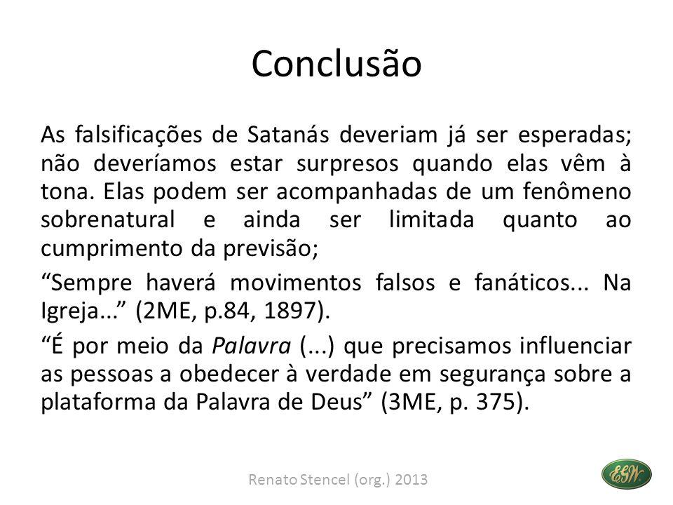Conclusão As falsificações de Satanás deveriam já ser esperadas; não deveríamos estar surpresos quando elas vêm à tona. Elas podem ser acompanhadas de