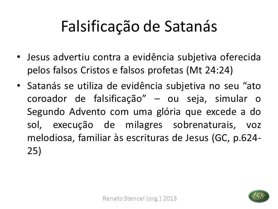 Falsificação de Satanás Jesus advertiu contra a evidência subjetiva oferecida pelos falsos Cristos e falsos profetas (Mt 24:24) Satanás se utiliza de