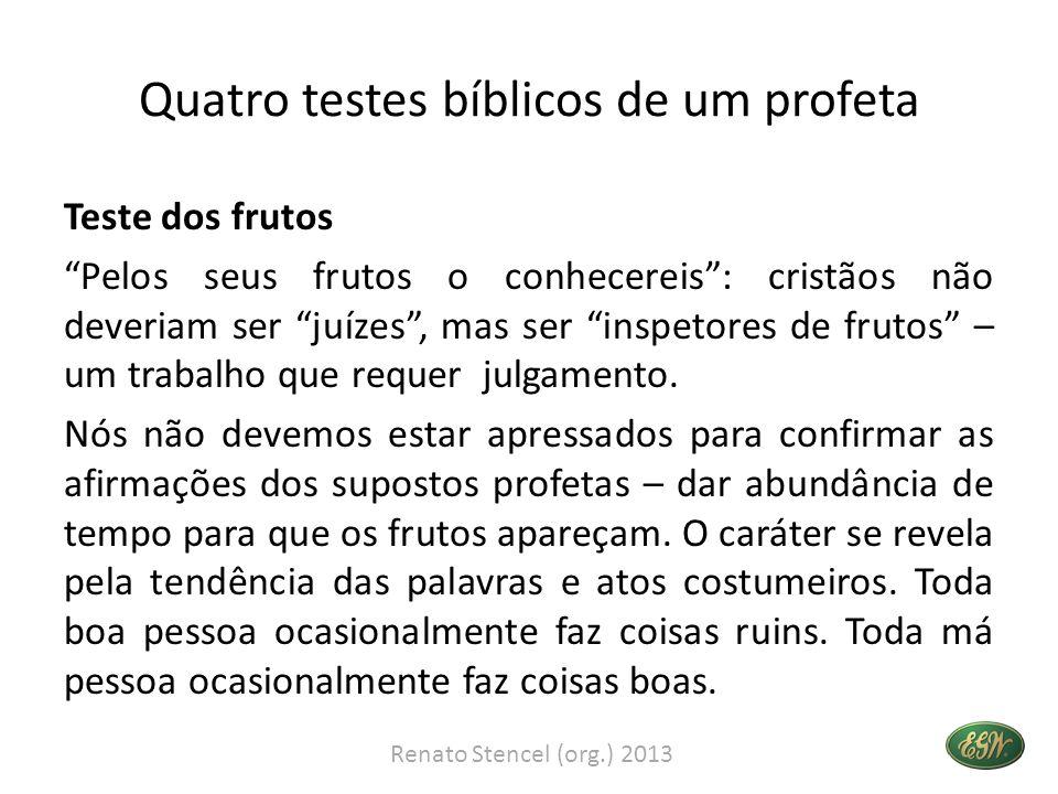 Quatro testes bíblicos de um profeta Teste dos frutos Pelos seus frutos o conhecereis: cristãos não deveriam ser juízes, mas ser inspetores de frutos