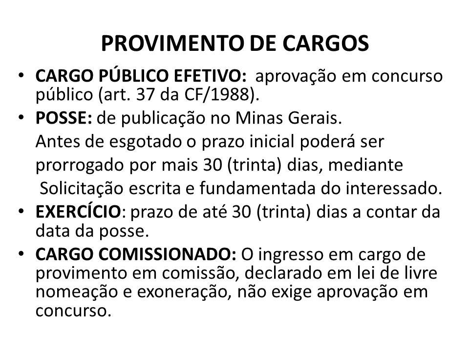 PROVIMENTO DE CARGOS CARGO PÚBLICO EFETIVO: aprovação em concurso público (art. 37 da CF/1988). POSSE: de publicação no Minas Gerais. Antes de esgotad