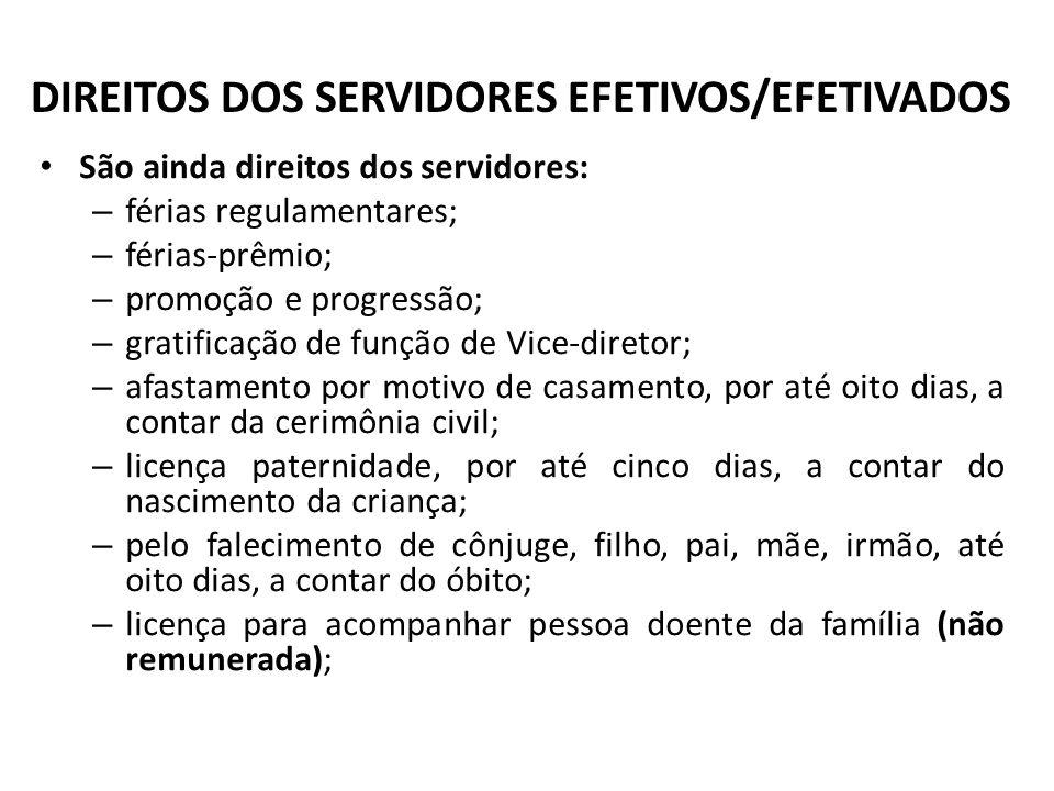 DIREITOS DOS SERVIDORES EFETIVOS/EFETIVADOS São ainda direitos dos servidores: – férias regulamentares; – férias-prêmio; – promoção e progressão; – gr