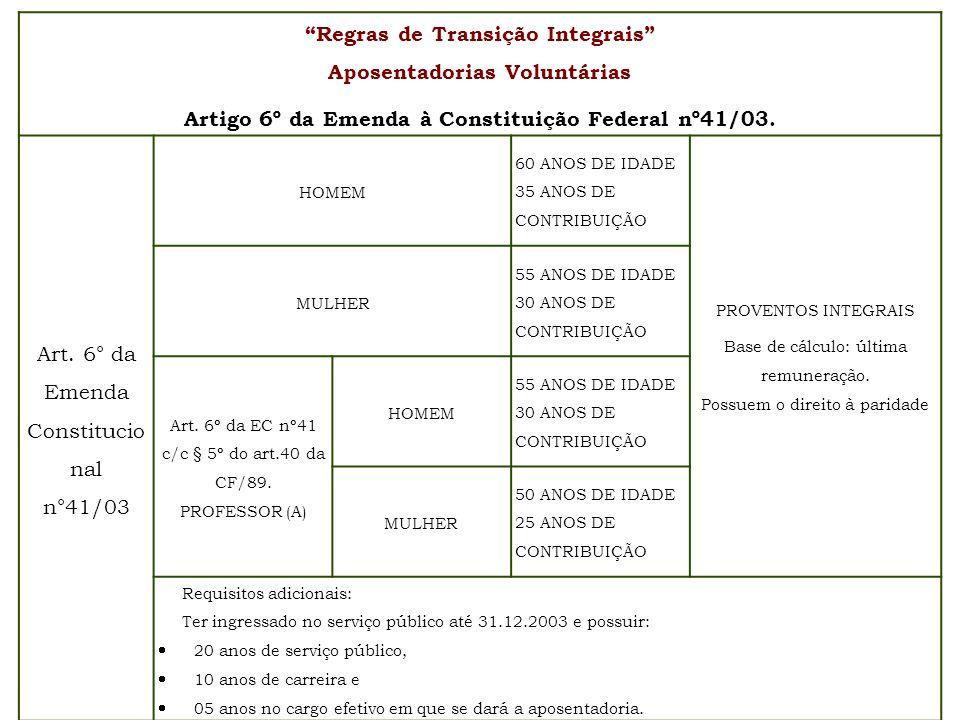 Regras de Transição Integrais Aposentadorias Voluntárias Artigo 6º da Emenda à Constituição Federal nº41/03. Art. 6° da Emenda Constitucio nal n°41/03