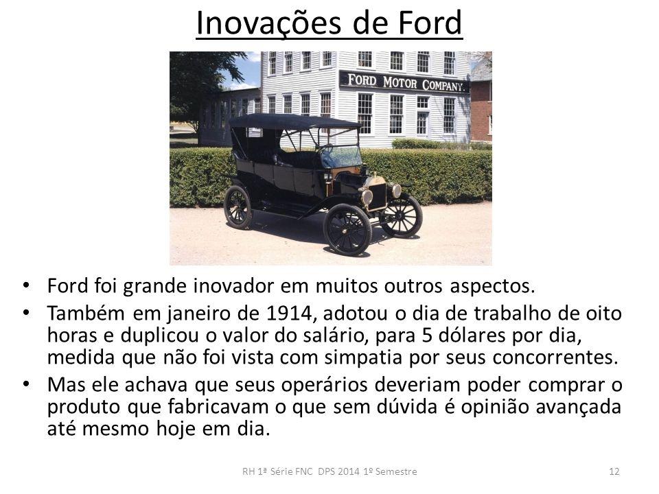 Inovações de Ford Ford foi grande inovador em muitos outros aspectos. Também em janeiro de 1914, adotou o dia de trabalho de oito horas e duplicou o v