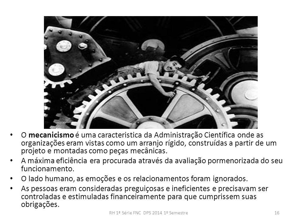 O mecanicismo é uma caracteristica da Administração Científica onde as organizações eram vistas como um arranjo rígido, construídas a partir de um pro