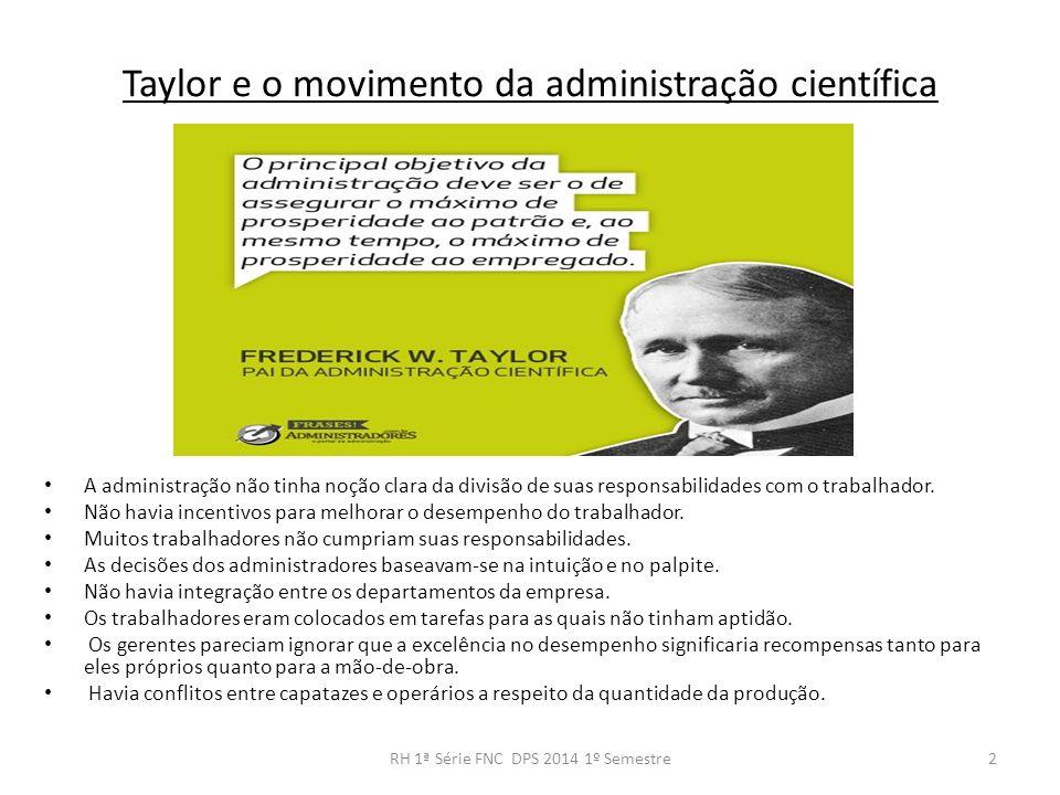 Taylor e o movimento da administração científica A administração não tinha noção clara da divisão de suas responsabilidades com o trabalhador. Não hav