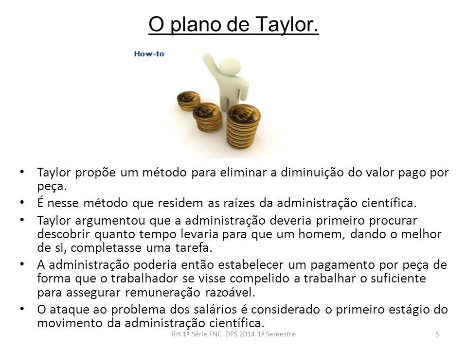 O plano de Taylor. Taylor propõe um método para eliminar a diminuição do valor pago por peça. É nesse método que residem as raízes da administração ci