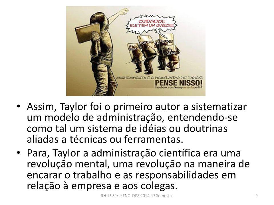 Assim, Taylor foi o primeiro autor a sistematizar um modelo de administração, entendendo-se como tal um sistema de idéias ou doutrinas aliadas a técni