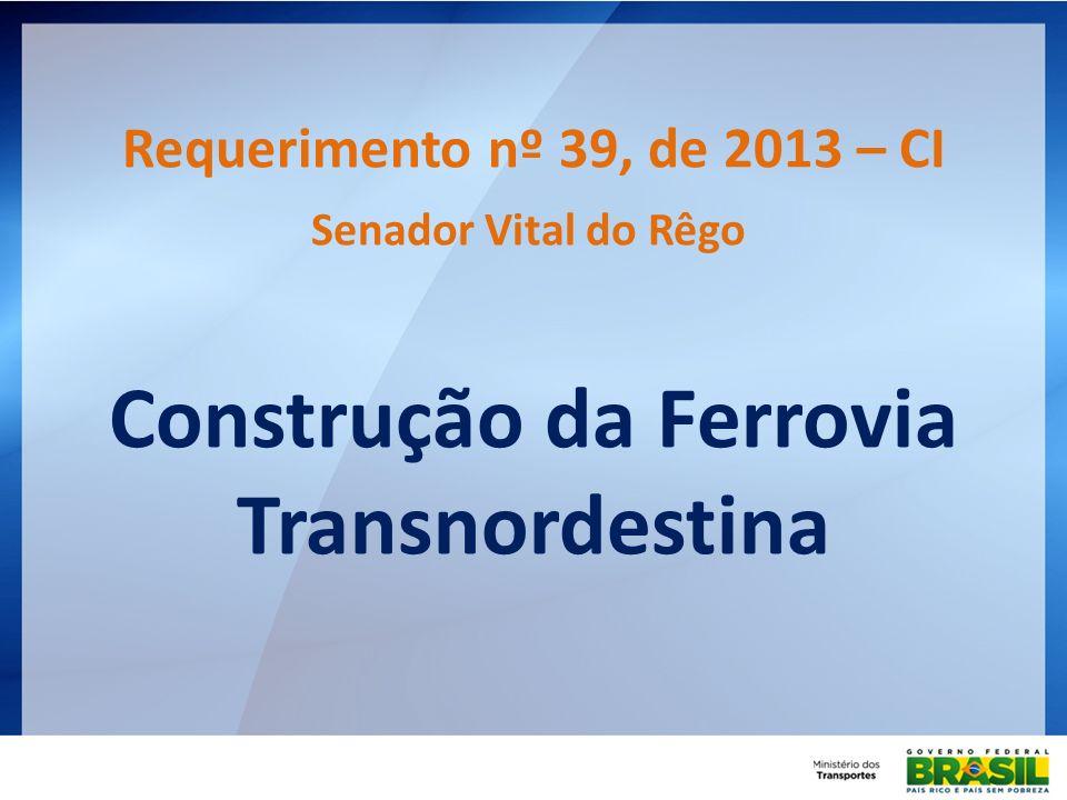 Requerimento nº 39, de 2013 – CI Senador Vital do Rêgo Construção da Ferrovia Transnordestina