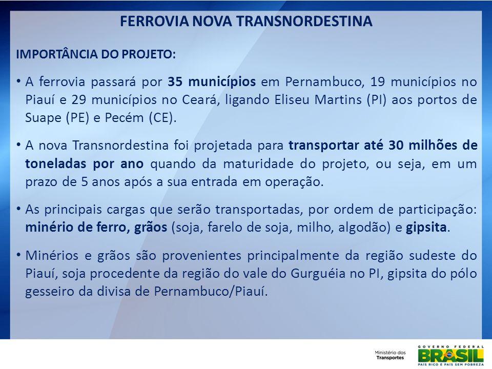 FERROVIA NOVA TRANSNORDESTINA IMPORTÂNCIA DO PROJETO: A ferrovia passará por 35 municípios em Pernambuco, 19 municípios no Piauí e 29 municípios no Ce