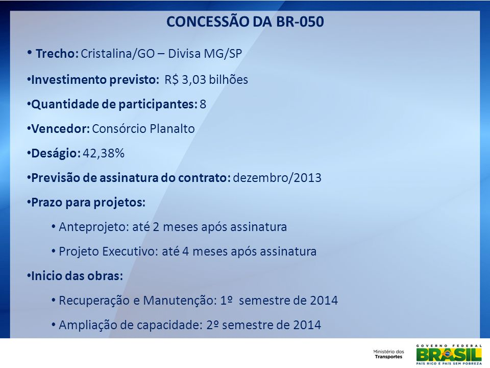 Trecho: Cristalina/GO – Divisa MG/SP Investimento previsto: R$ 3,03 bilhões Quantidade de participantes: 8 Vencedor: Consórcio Planalto Deságio: 42,38