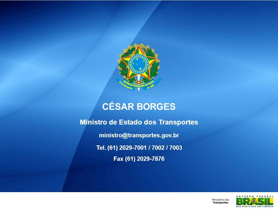 CÉSAR BORGES Ministro de Estado dos Transportes ministro@transportes.gov.br Tel. (61) 2029-7001 / 7002 / 7003 Fax (61) 2029-7876