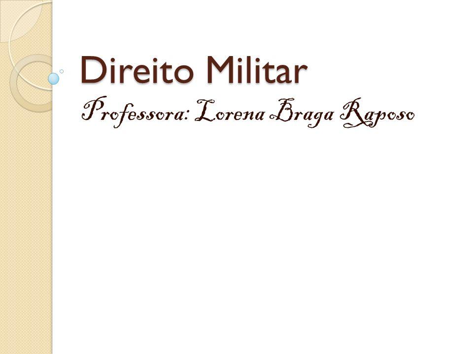 Direito Militar Professora: Lorena Braga Raposo