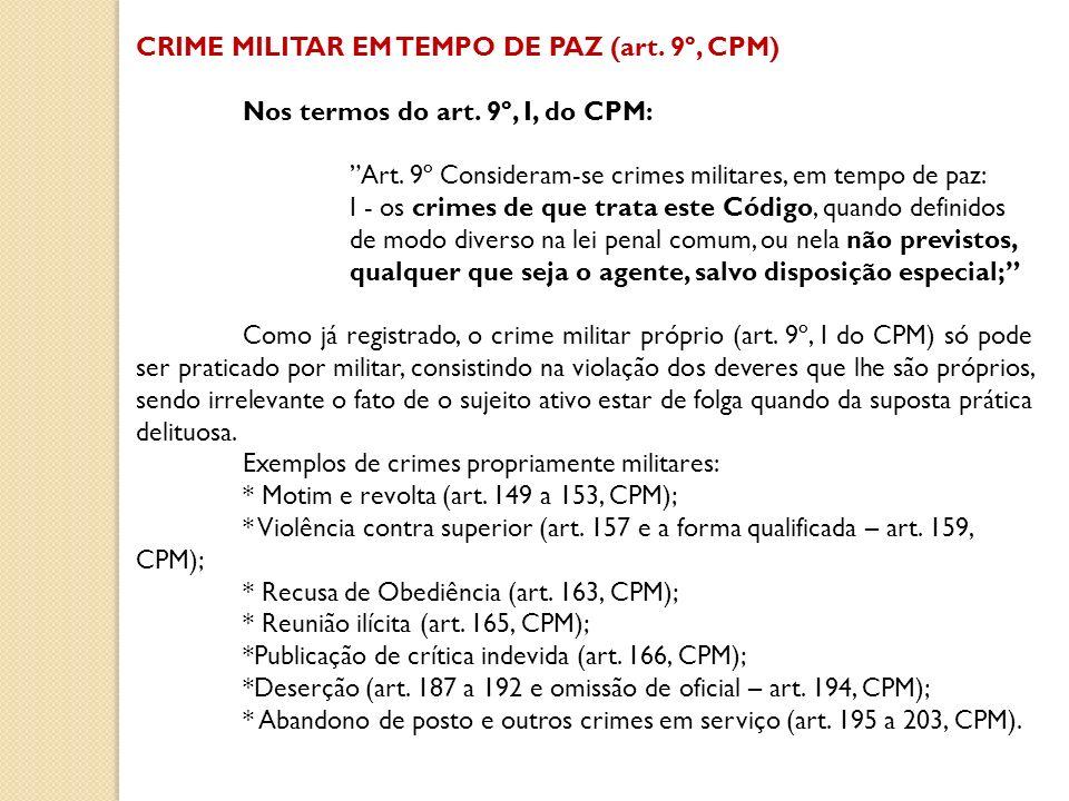 CRIME MILITAR EM TEMPO DE PAZ (art. 9º, CPM) Nos termos do art. 9º, I, do CPM: Art. 9º Consideram-se crimes militares, em tempo de paz: I - os crimes