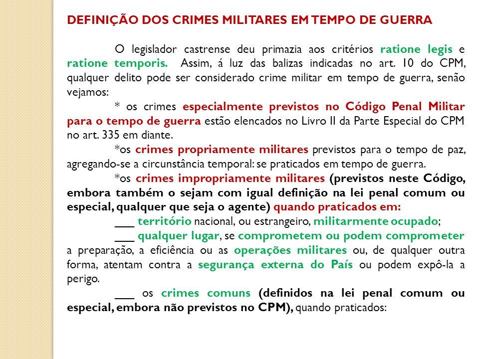 DEFINIÇÃO DOS CRIMES MILITARES EM TEMPO DE GUERRA O legislador castrense deu primazia aos critérios ratione legis e ratione temporis. Assim, á luz das