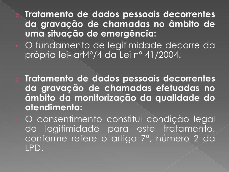 o Tratamento de dados pessoais decorrentes da gravação de chamadas no âmbito de uma situação de emergência: O fundamento de legitimidade decorre da própria lei- art4º/4 da Lei nº 41/2004.