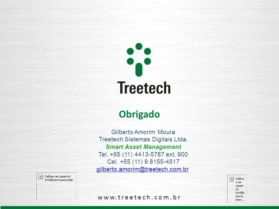 www.treetech.com.br Obrigado Gilberto Amorim Moura Treetech Sistemas Digitais Ltda. Smart Asset Management Tel. +55 (11) 4413-5787 ext. 900 Cel. +55 (