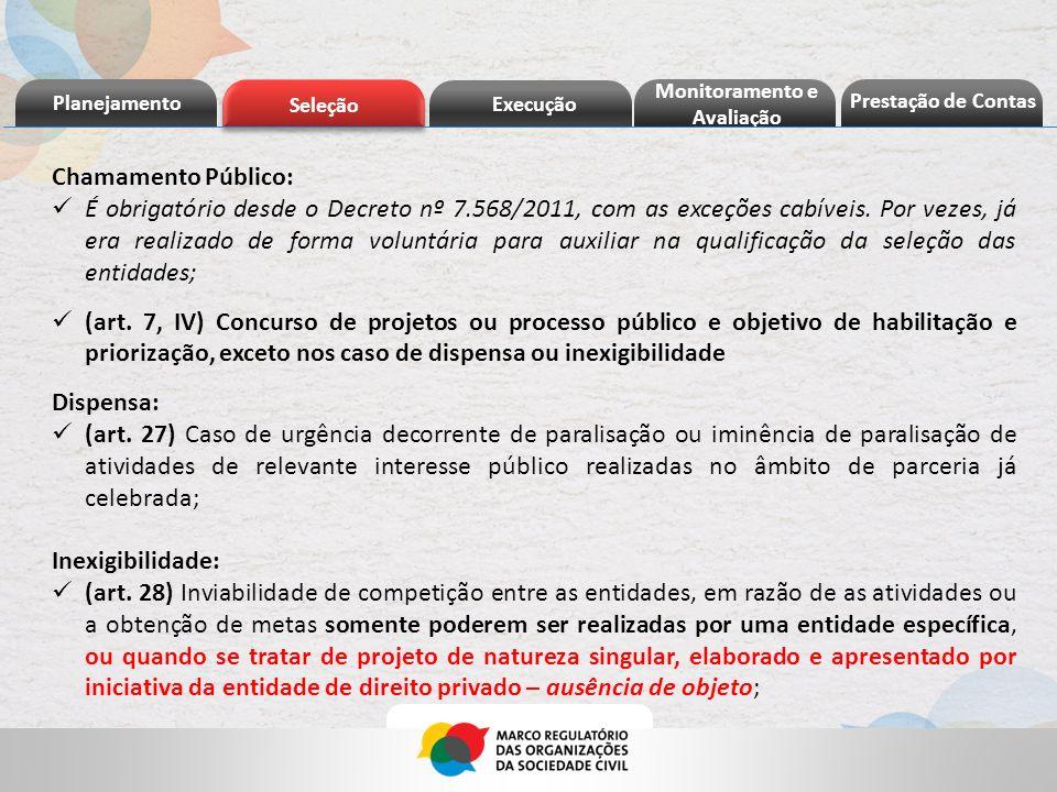 Chamamento Público: É obrigatório desde o Decreto nº 7.568/2011, com as exceções cabíveis.