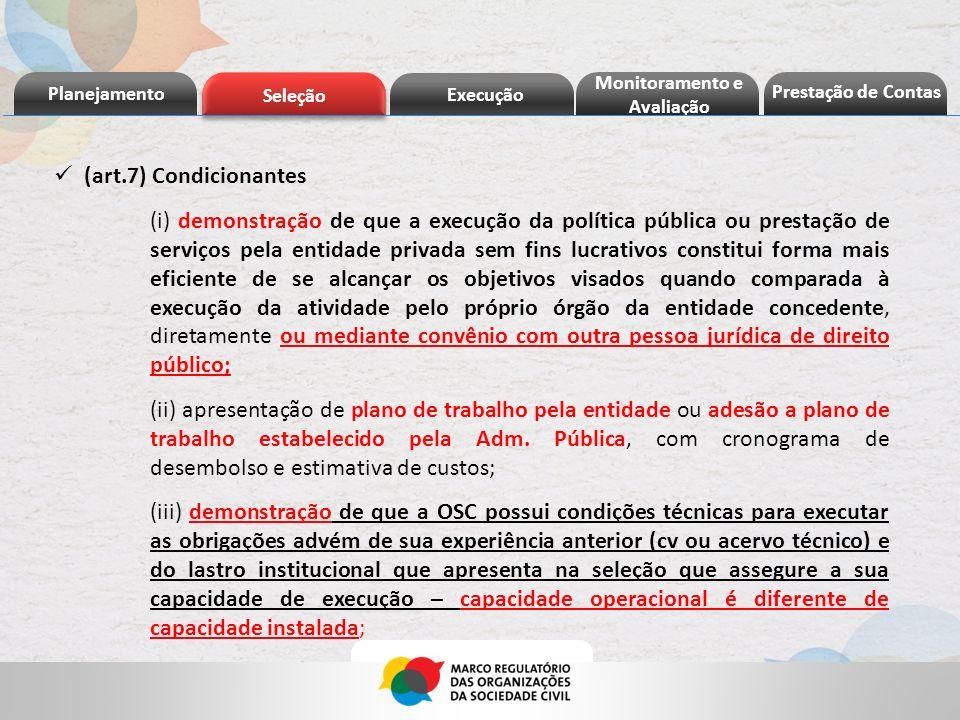 Planejamento Seleção Execução Prestação de Contas Monitoramento e Avaliação (art.7) Condicionantes (i) demonstração de que a execução da política públ