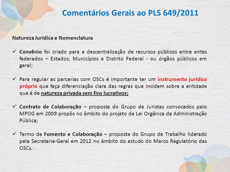 Comentários Gerais ao PLS 649/2011 Natureza Jurídica e Nomenclatura Convênio foi criado para a descentralização de recursos públicos entre entes feder