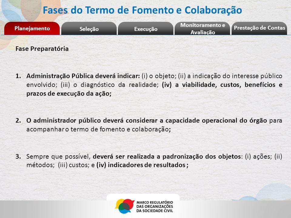 Planejamento Seleção Fases do Termo de Fomento e Colaboração Execução Prestação de Contas Monitoramento e Avaliação Fase Preparatória 1.Administração