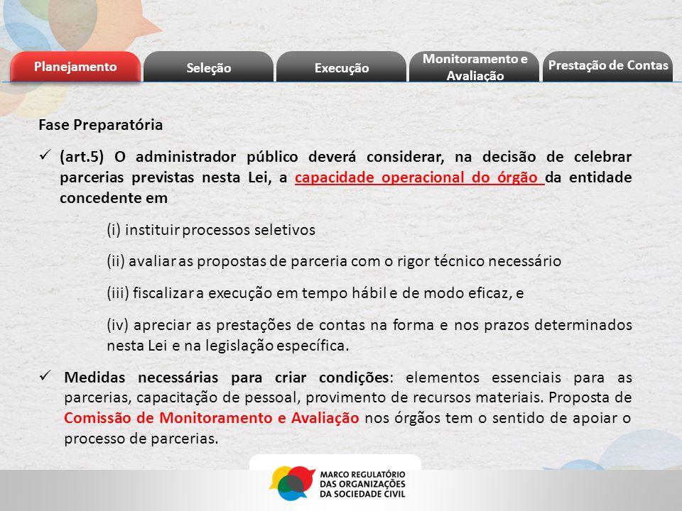 Planejamento Seleção Execução Prestação de Contas Monitoramento e Avaliação Fase Preparatória (art.5) O administrador público deverá considerar, na de