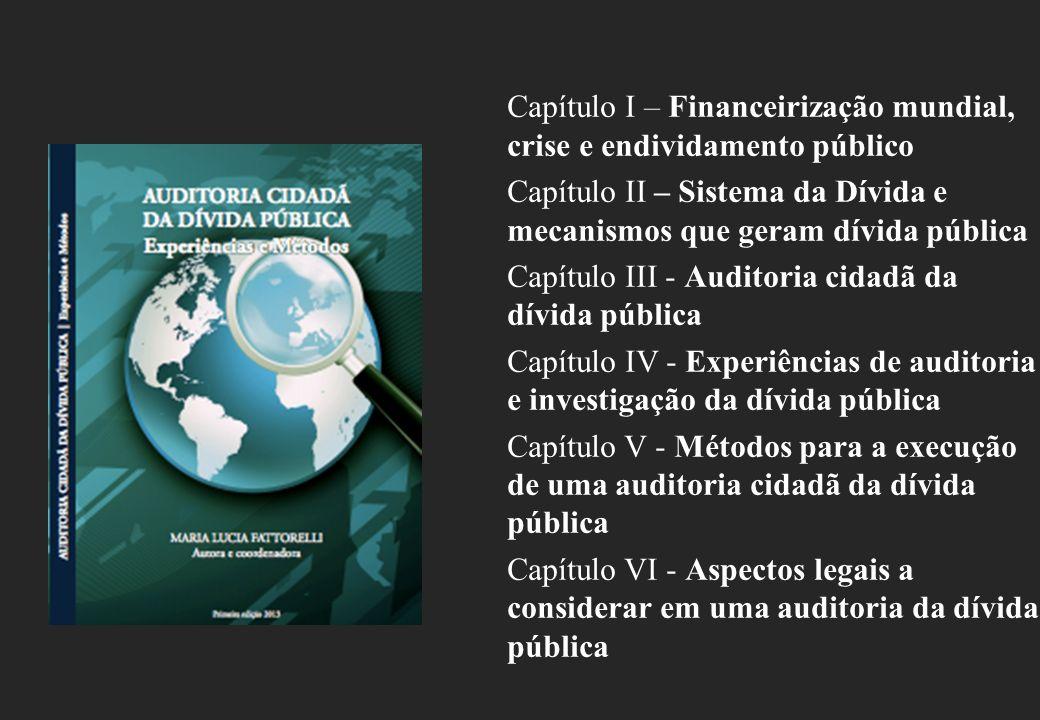 Capítulo I – Financeirização mundial, crise e endividamento público Capítulo II – Sistema da Dívida e mecanismos que geram dívida pública Capítulo III - Auditoria cidadã da dívida pública Capítulo IV - Experiências de auditoria e investigação da dívida pública Capítulo V - Métodos para a execução de uma auditoria cidadã da dívida pública Capítulo VI - Aspectos legais a considerar em uma auditoria da dívida pública
