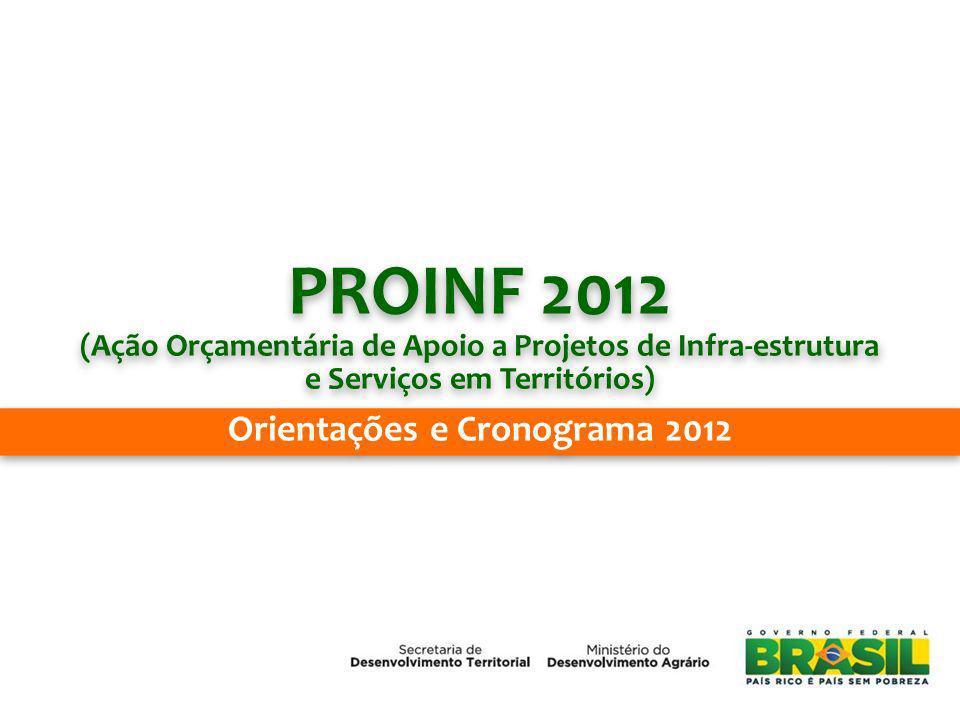 PROINF 2012 (Ação Orçamentária de Apoio a Projetos de Infra-estrutura e Serviços em Territórios) PROINF 2012 (Ação Orçamentária de Apoio a Projetos de Infra-estrutura e Serviços em Territórios) Orientações e Cronograma 2012