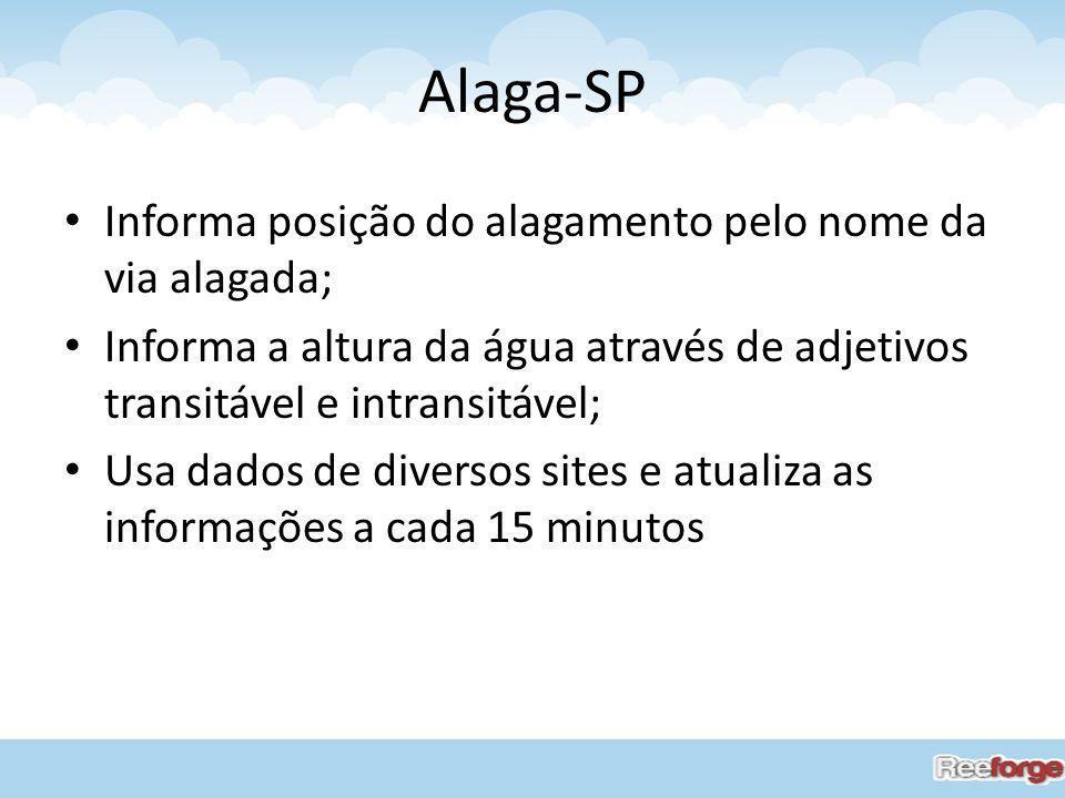 Alaga-SP Informa posição do alagamento pelo nome da via alagada; Informa a altura da água através de adjetivos transitável e intransitável; Usa dados