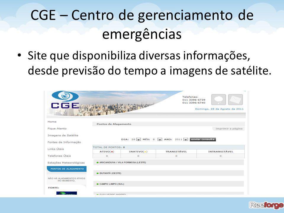 CGE – Centro de gerenciamento de emergências Site que disponibiliza diversas informações, desde previsão do tempo a imagens de satélite.