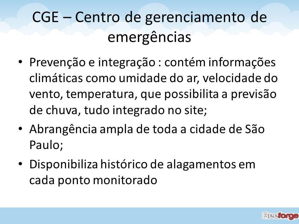 CGE – Centro de gerenciamento de emergências Prevenção e integração : contém informações climáticas como umidade do ar, velocidade do vento, temperatu