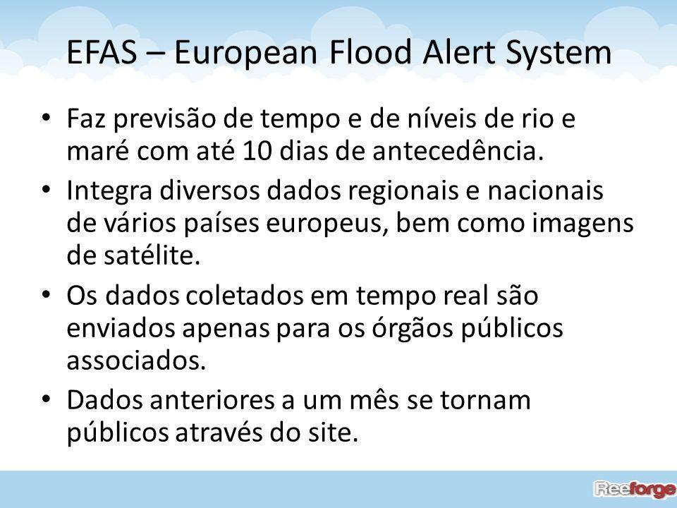EFAS – European Flood Alert System Faz previsão de tempo e de níveis de rio e maré com até 10 dias de antecedência. Integra diversos dados regionais e