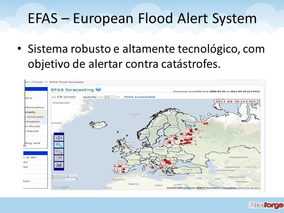 EFAS – European Flood Alert System Sistema robusto e altamente tecnológico, com objetivo de alertar contra catástrofes.