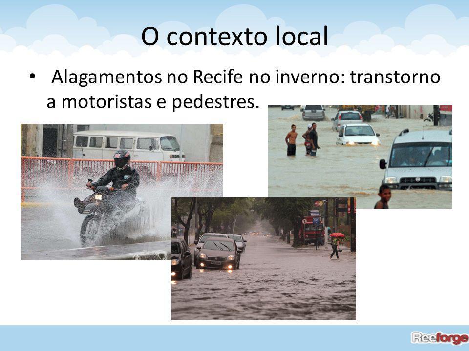 O contexto local Alagamentos no Recife no inverno: transtorno a motoristas e pedestres.
