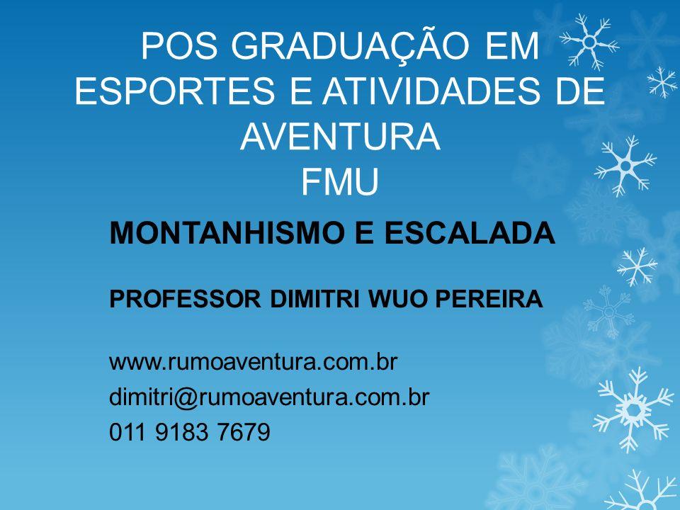 POS GRADUAÇÃO EM ESPORTES E ATIVIDADES DE AVENTURA FMU MONTANHISMO E ESCALADA PROFESSOR DIMITRI WUO PEREIRA www.rumoaventura.com.br dimitri@rumoaventura.com.br 011 9183 7679