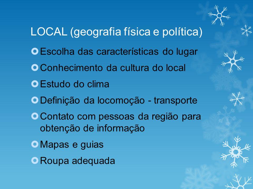 LOCAL (geografia física e política) Escolha das características do lugar Conhecimento da cultura do local Estudo do clima Definição da locomoção - tra